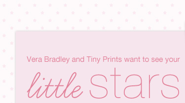 Vera Bradley and tinyprints want to see your little stars