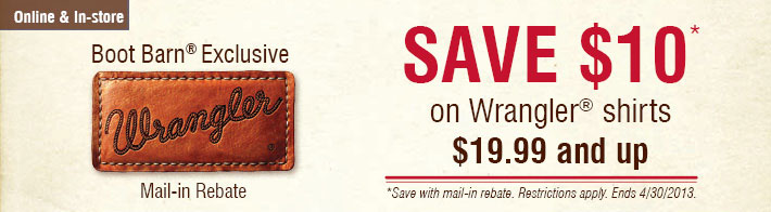 Online & In-Store - Boot Barn® Exclusive Wrangler Main-In Rebate, Save $10 on Wrangler® shirts $19.99 and up
