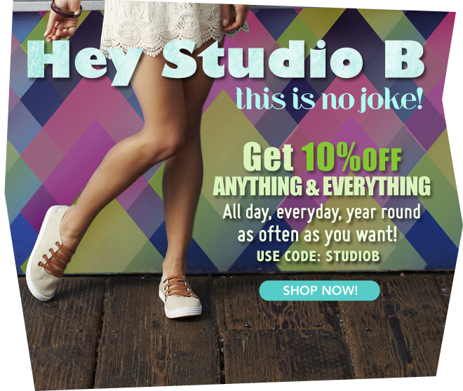Hey studio B, get 10% off all day, everyday, year round as often as you want!