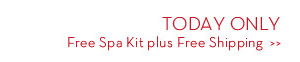 TODAY ONLY: Free Spa Kit plus Free Shipping.