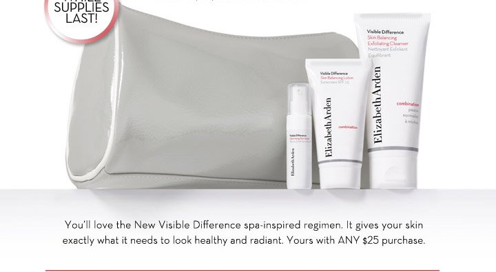 WHILE SUPPLIES LAST! You'll love the New Visible Difference spa-inspired regimen. It gives your skin exactly what it needs to look healthy and radiant. Yours with ANY $25 purchase.