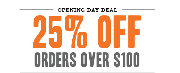 OPENING DAY DEAL: 25% off orders over $100