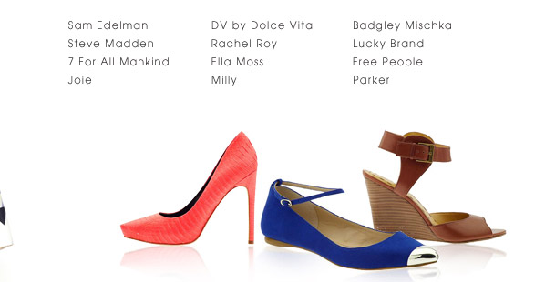 Sam Edelman | Steve Madden | 7 For All Mankind | Joie | DV by Dolce Vita | Rachel Roy | Ella Moss | Milly | Badgley Mischka | Lucky Brand | Free People | Parker