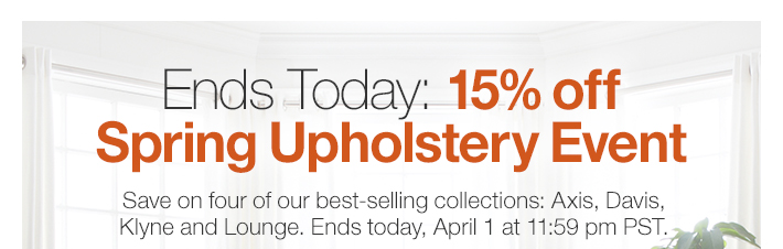 Ends Today: 15% off Spring Upholstery  Event
