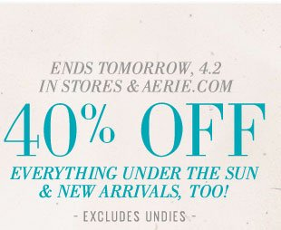 Ends Tomorrow, 4.2 In Stores & Aerie.com | 40% Off Everything Under The Sun & New Arrivals, Too! | Excludes Undies