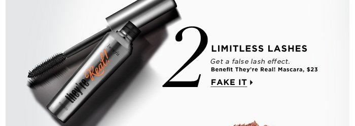 Limitless Lashes. Get a false lash effect. Fake it. Benefit They're Real! Mascara, $23