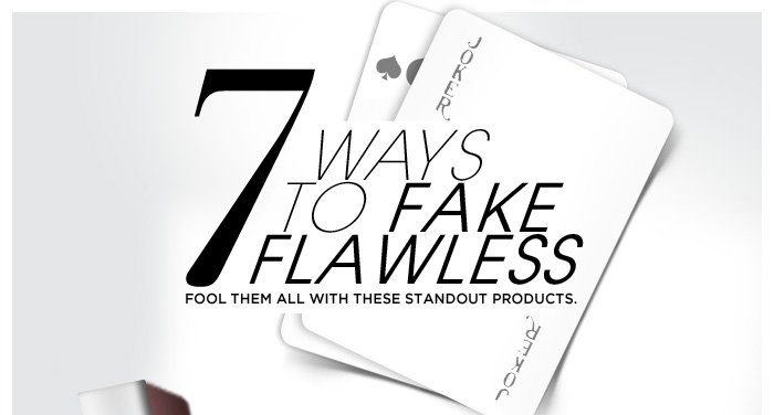 7 Ways To Fake Flawless. Fool them all with these standout products.