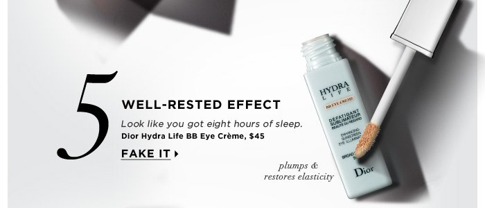 Well-Rested Effect. Look like you got eight hours of sleep. plumps & restores elasticity. Fake it. Dior Hydralife BB Eye Crème, $45