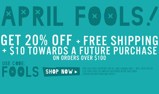 April Fools! Get $10 Gift Code + 20% Off + Free Ship on orders over $100!