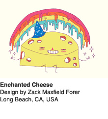 Enchanted Cheese - Design by Zack Maxfield Forer / Long Beach, CA, USA