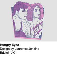 Hungry Eyes - Design by Laurence Jenkins / Bristol, UK