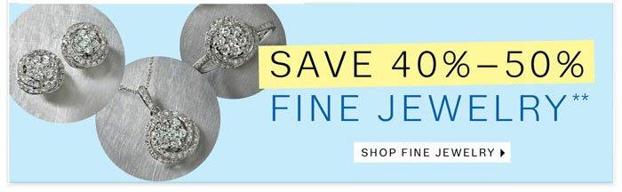 Save 40% - 50% Fine Jewelry. Shop Fine Jewelry.