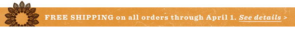 Free shipping on all orders through April 1. See  details