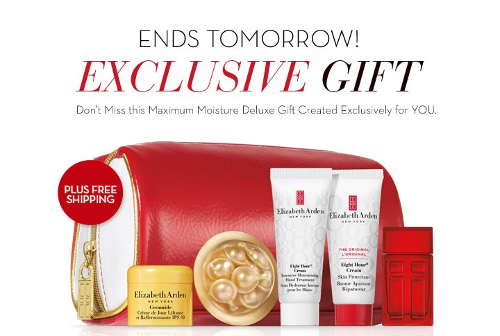 ENDS TOMORROW! EXCLUSIVE GIFT. Don't Miss this Maximum Moisture Deluxe Gift Created Exclusively for YOU. PLUS FREE SHIPPING.