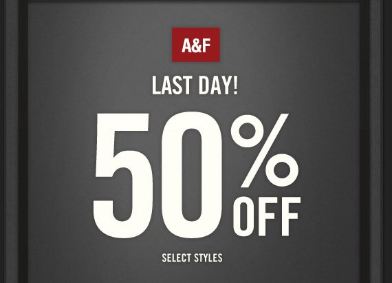 LAST DAY! A&F          50% OFF SELECT STYLES