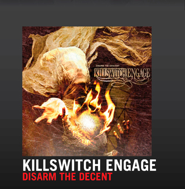 KILLSWITCH ENGAGE -DISARM THE DECENT