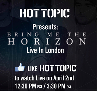 HOT TOPIC PRESENTS: BRING ME THE HORIZON LIVE IN LONDON