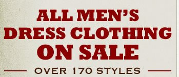 Over 170 Styles of Men's Dress Clothing, All on Sale