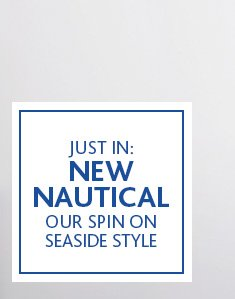 JUST IN: NEW NAUTICAL OUR SPIN ON SEASIDE  STYLE