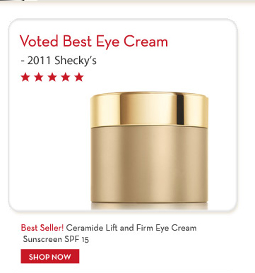 Voted Best Eye Cream - 2011 Shecky's. Best Seller! Ceramide Lift and Firm Eye Cream Sunscreen SPF 15. SHOP NOW.