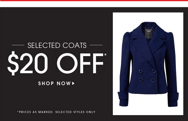 SELECTED COATS $20 OFF