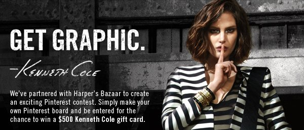 GET GRAPHIC. We've  partnered with Harper's Bazaar to create an exciting Pinterest contest.