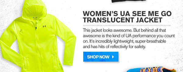 WOMEN'S UA SEE ME GO TRANSLUCENT JACKET. SHOP NOW.