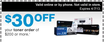 $30 OFF your toner order of  $200 or more.^ Valid online or by phone. Not valid in store. Expires  4/7/13.