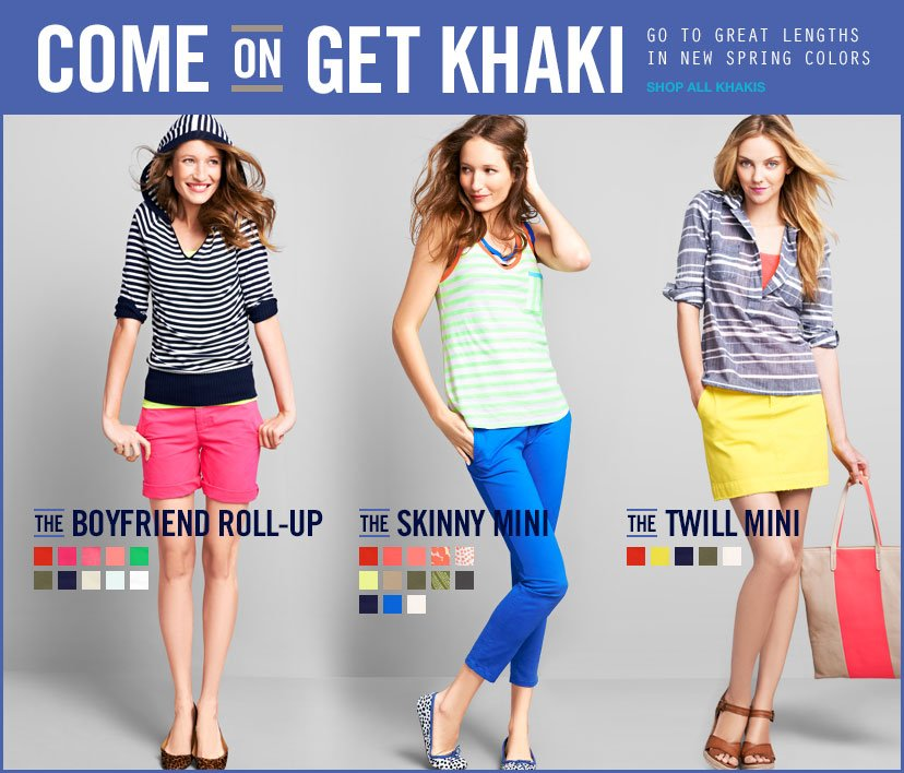 COME ON GET KHAKI | GO TO GREAT LENGTHS IN NEW SPRING COLORS | SHOP ALL KHAKIS