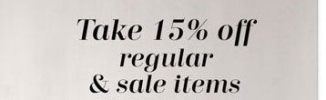 Take 15% off regular and sale items