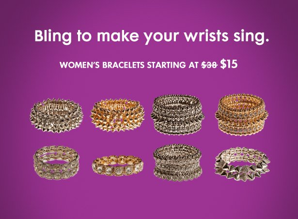 Bling to make your wrists sing. WOMEN'S BRACELETS STARTING AT $15