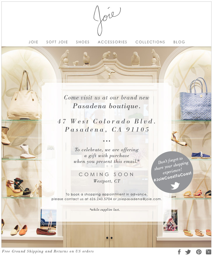 Come visit us at our brand new Pasadena boutique. 47 West Colorado Blvd. Pasadena, VA 91105 To celebrate, we are offering a gift with purchase when you present this email.
