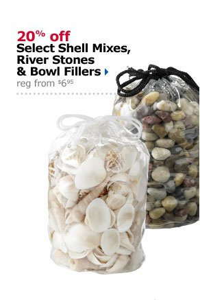 20% off Select Shell Mixes, River Stones & Bowl Fillers