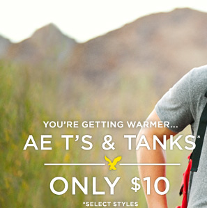 You're Getting Warmer... AE T's & Tanks* Only $10 | *Select Styles