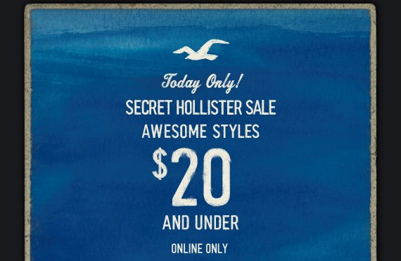 TODAY ONLY! SECRET HOLLISTER SALE AWESOME STYLES $20 AND UNDER ONLINE ONLY