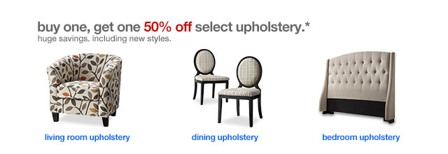 Buy one, get one 50% off select upholstery.