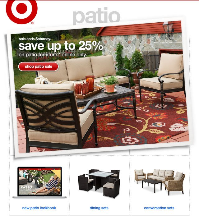 Sale ends Saturday. SAVE UP TO 25% On patio furniture.