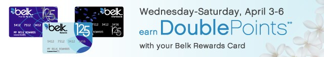 WED-SAT, APR 3-6. Earn Double Points with your Belk Rewards Card.**