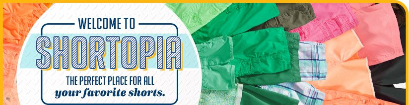 WELCOME TO SHORTOPIA | THE PERFECT PLACE FOR ALL your favorite shorts.