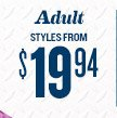 Adult STYLES FROM $19.94