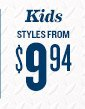 Kids STYLES FROM $9.94