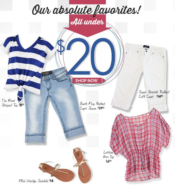 Our ABSOLUTE Favorites all under $20! Tops, Sandals and Capris! SHOP NOW!