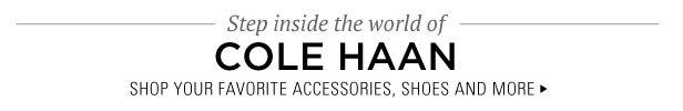 Step inside the world of Cole Haan | Accessories, Shoes and More | Shop Now
