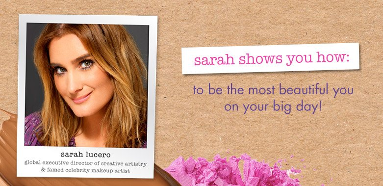 sarah showsyou how to be the most beautiful youon your big day