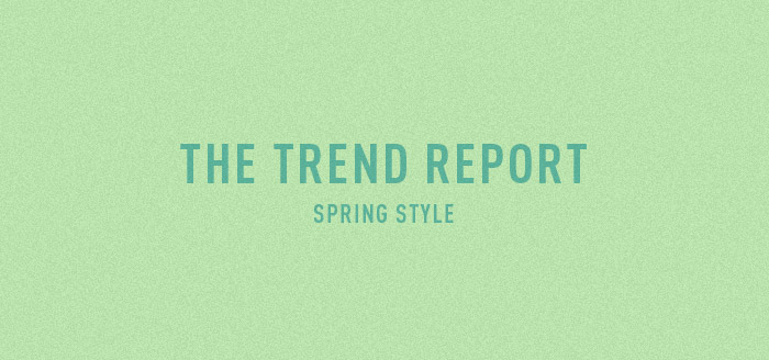 The Trend Report - Spring Style