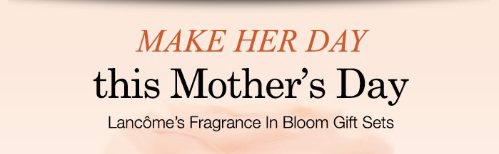 MAKE HER DAY this Mother's Day | Lancome's Fragrance in Bloom Gift Sets