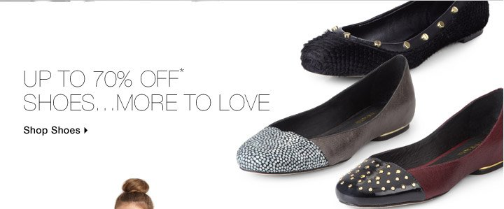 Up To 70% Off* Shoes…More To Love