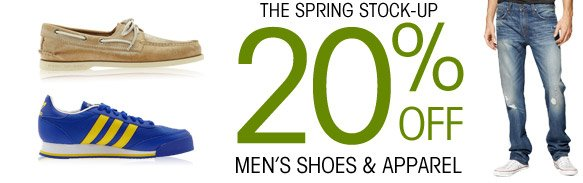 THE SPRING STOCK-UP. 20% OFF MEN'S SHOES & APPAREL