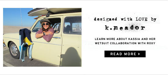designed with love by k.meador. Learn more about Kassia and her wetsuit collaboration with Roxy.