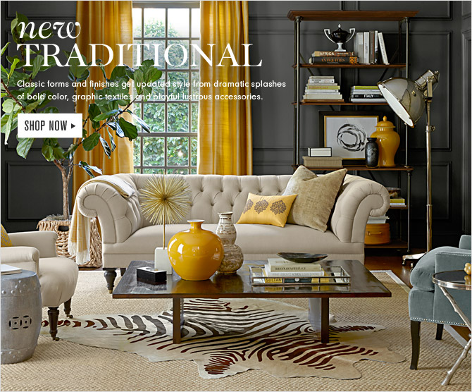 NEW TRADITIONAL - Classic forms and finishes get updated style from dramatic splashes of bold color, graphic textiles and playful lustrous accessories. - SHOP NOW